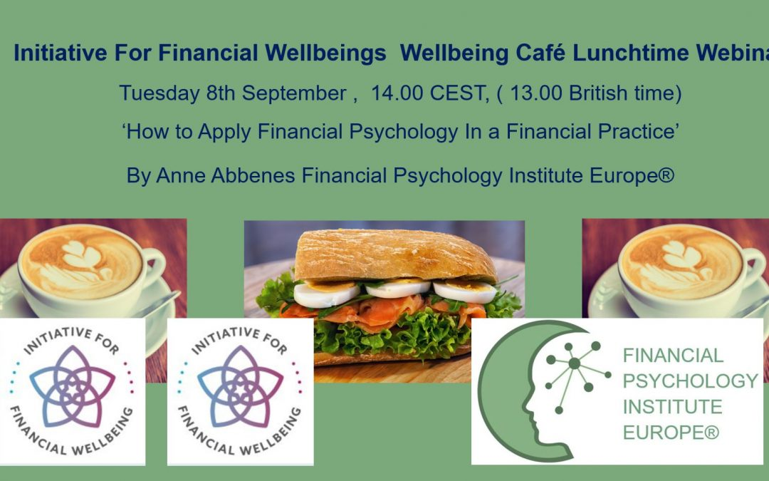 Initiative For Financial WellBeings Wellbeing Café Lunchtime Webinar 8th September 2020 by Financial Psychology Institute Europe®